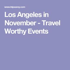 Los Angeles in November - Travel Worthy Events Visit Los Angeles, Event Guide, Things To Do, November, Events, Travel, Things To Doodle, Voyage, Trips