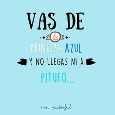 Pitufo Flirty Quotes, Cute Quotes, Funny Quotes, Cool Phrases, Funny Phrases, Funny Spanish Memes, Spanish Quotes, Mr Wonderful, More Than Words