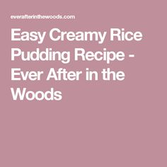 Easy Creamy Rice Pudding Recipe - Ever After in the Woods