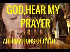 "Affirmations: ""God, Hear My Prayers.""  Prayer Affirmations for Connecting with God - YouTube"