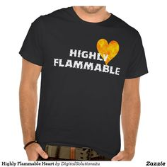 Highly Flammable Heart Shirts