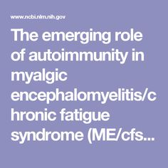 The emerging role of autoimmunity in myalgic encephalomyelitis/chronic fatigue syndrome (ME/cfs).  - PubMed - NCBI
