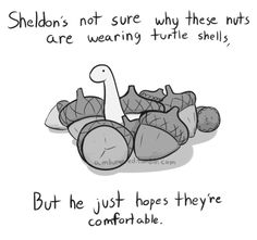 THOSE NUTS ARE JELLY 'CUZ THEY WANNA BE LIKE SHELDON he's so cute :3
