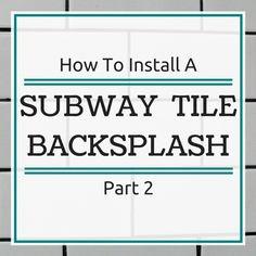 How To Install Subway Tile Backsplash - Part 2 | Inside the Fox Den