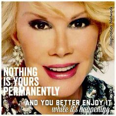 I love joan so much.  Her words of laughter and wisdom