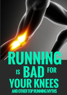 There are many commonly accepted axioms about running, from stretching and shoes to pasta and pregnancy. But what's real and what's just a myth? The truth may surprise you. Running is Bad for Your Knees and Other Top Running Myths http://www.active.com/running/articles/running-is-bad-for-your-knees-and-other-top-running-myths?cmp=23-243-2288