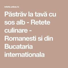 Păstrăv la tavă cu sos alb - Retete culinare - Romanesti si din Bucataria internationala