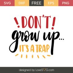 FREE - Don't grow up it's a trap Vinyl Quotes, Sign Quotes, Free Svg Cut Files, Svg Files For Cricut, Silhouette Cameo Projects, Silhouette Design, Free Thank You Cards, Embroidery Monogram, Vinyl Projects