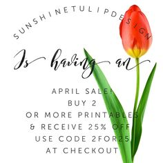 Stock up with Sunshinetulipdesign printables in April! Buy 2 or more printables and receive 25% off! Use coupon code 2FOR25 at checkout! Special savings you don't want to miss!