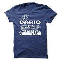 its a DARIO Thing You Wouldnt Understand ! - T Shirt, Hoodie, Hoodies, Year,Name, Birthday