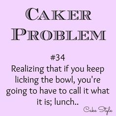 Anyone else out there never offered cake because it might not be up to par? Honestly, it's cake, I'm gonna eat it! Post Quotes, Funny Quotes, Serving Quotes, Cake Humor, Bakery Quotes, Great Quotes, Inspirational Quotes, Problem Quotes, Bakers Gonna Bake