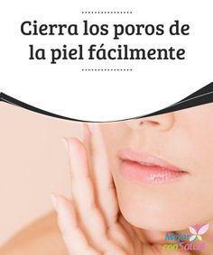 Cierra los poros de la piel fácilmente  Lucir una piel joven y saludable es una de las principales metas estéticas de la mujer. Por eso, cuando nos encontramos frente al espejo y observamos nuestros poros de la piel dilatados, corremos a cubrir nuestra piel con maquillaje.