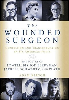 The Wounded Surgeon: Confession and Transformation in Six American Poets: Amazon.co.uk: Adam Kirsch: 9780393051971: Books