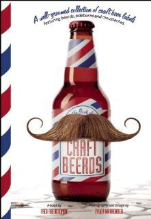 Craft Beerds: A Well-Groomed Collection of Craft Beer Labels with 'staches, 'burns, Beards and All Lengths in Between: Fred Abercrombie: 9781937359379: Amazon.com: Books