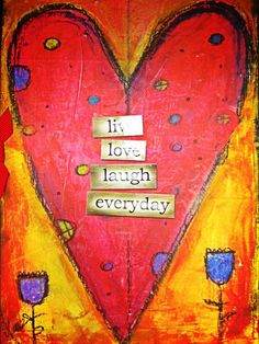 Live ~ Love ~ Laugh ~ Everyday