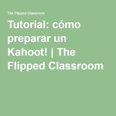 Tutorial: cómo preparar un Kahoot! Flip Learn, Teaching Methodology, Ap Spanish, Flipped Classroom, Cooperative Learning, Mobile Learning, Student Teaching, Google Classroom, Classroom Management