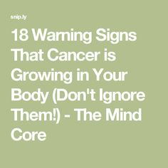 18 Warning Signs That Cancer is Growing in Your Body (Don't Ignore Them!) - The Mind Core