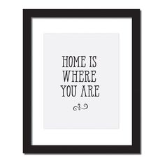 Inspirational quote print 'Home is where you are'