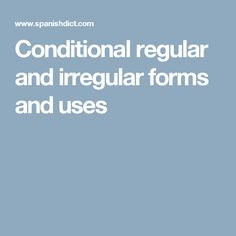Conditional regular and irregular forms and uses