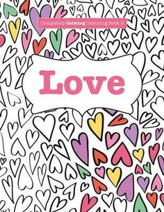 Completely Calming Colouring Book LOVE Books Volume By Elizabeth James