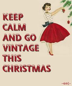 KEEP CALM AND GO VINTAGE THIS CHRISTMAS -created by eleni