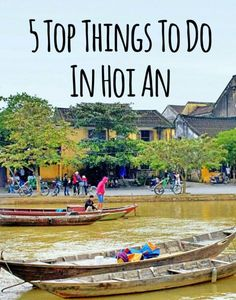 5 Top Things to do in Hoi An, Vietnam: Vietnam Travel Guide, Asia Travel, Laos, Visit Vietnam, North Vietnam, Travel Guides, Travel Tips, Time Travel, Backpacking Asia