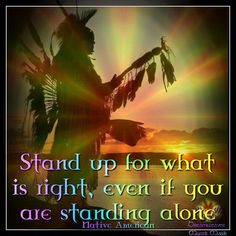 I stand alone from now on. Do the right thing, the honourable thing. It is its own reward.