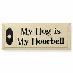 My Dog is My Doorbell Sign - Dog Beds, Dog Harnesses and Collars, Dog Clothes and Gifts for Dog Lovers | In The Company Of Dogs ___ Dogs Lover?? Visit our website now! :-)