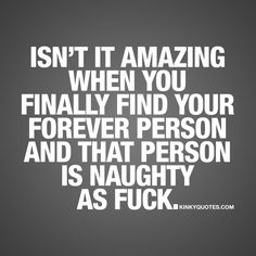 Isn't it amazing when you finally find your forever person and that person is naughty as fuck.