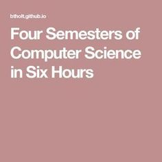Four Semesters of Computer Science in Six Hours