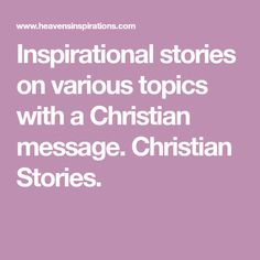 Inspirational stories on various topics with a Christian message. Christian Stories.