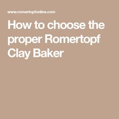 How to choose the proper Romertopf Clay Baker