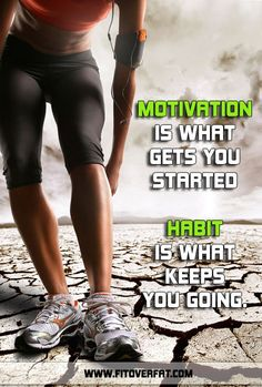 Jim Rohn: Motivation is what gets you started, Habit is what keeps you going.