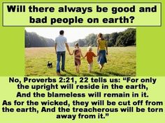 Will there always be good and bad people on earth?