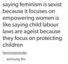 """""""Black Lives Matter is racist, why aren't white people included?"""" We're not focusing on you right now because you're NOT being oppressed for the color of your skin! And this ( ^ ) is why we cannot call feminism """"equality""""; because to erase the """"femme"""" part is to erase the fact that it is WOMEN that have been oppressed for centuries, not all of humankind"""