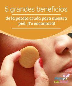 5 grandes beneficios de la patata cruda para nuestra piel ¡Te encantará Te explicamos 5 grandes beneficios de la patata cruda para nuestra piel. Son fáciles de llevar a cabo y cuidarán de tu belleza.