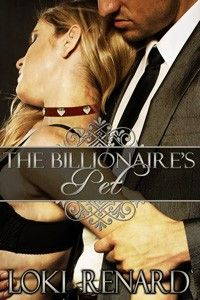 The Billionaire's Pet by Loki Renard http://www.stormynightpublications.com/the-billionaires-pet-by-loki-renard/ The Billionaire's Pet is an erotic romance novel that contains spankings, sexual scenes, pet play, pony play, anal play, elements of BDSM, and more.