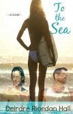 To the Sea, new adult contemporary: after twenty-something Kira experiences loss, tears, sweat, and the ocean transforms her grief into strength, giving her the courage to leave behind perfection and be her true self.