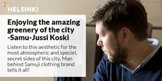 Samu-Jussi Koski is a Finnish fashion designer. Samu-Jussi Koski served as the artistic director of Marimekko in Visit Helsinki, Finland, Greenery, Designer, Articles, City, Amazing, Travel, Viajes