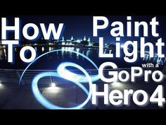 How To Paint Light With A GoPro Hero 4 - YouTube