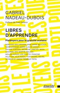 NADEAU-DUBOIS, Gabriel. Libres d'apprendre : plaidoyers pour la gratuité scolaire. Écosociété, Montréal, 2014.