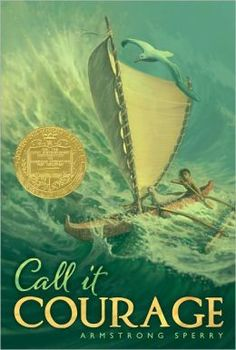 Call it Courage by Armstrong Sperry|1941 Newberry Winner|This is the story of how his courage grew and how he finally returned home. This is a legend. It happened many years ago, but even today the people of Hikueru sing this story and tell it over their evening fires.