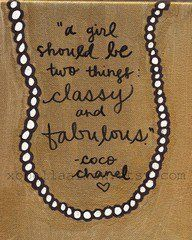 """""""A girl should be two things: classy and fabulous"""" Coco Channel"""