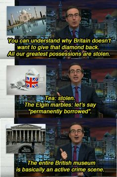In signature John Oliver fashion, he explained why Indians shouldn't expect it back anytime soon. | Here Are John Oliver's Funniest Punchlines About Why England Needs To Return India's Kohinoor