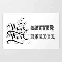 Work Better Work Harder - Black and White Version Art Print by Filipa Amado - $13.48