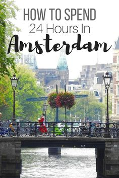 How To Spend 24 Hours In Amsterdam | Best Things To See and Do In Amsterdam | Places To Visit In Amsterdam | Travel Tips For Europe | www.mikaylajanetravels.com