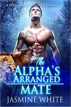 The Alpha's Arranged Mate: A Paranormal Shifter Romance - Kindle edition by Jasmine White. Paranormal Romance Kindle eBooks @ Amazon.com.