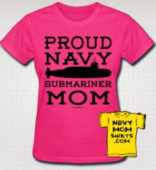 Navy Submariner Mom T Shirts in BlackLettering. WhiteLetteringalso Available. You'll feel So Proud wearing the Navy Mom Submarine Shirts! NavyMomShirts.com