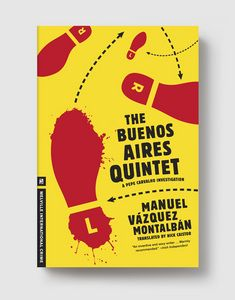 "THE BUENOS AIRES QUINTET  A PEPE CARVALHO MYSTERY  MANUEL VÁZQUEZ MONTALBÁN  TRANSLATED BY NICK CAISTOR  PART OF MELVILLE INTERNATIONAL CRIME  ""The most metaphysical gumshoe on the streets … the plot is as concerned with exploring capitalism's malignancy as it is with corpses and femmes fatales."" —The Times"