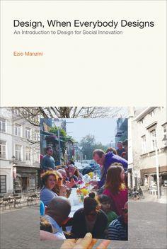 Design, when everybody designs : an introduction to design for social innovation / kirjoittaja Ezio Manzini